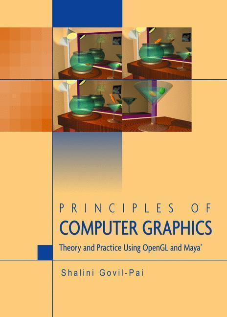 Principles of Computer Graphics Theory and Practice Using OpenGL and Maya®