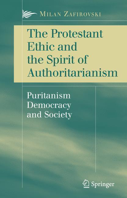 The Protestant Ethic and the Spirit of Authoritarianism Puritanism, Democracy, and Society