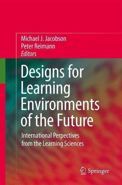 Designs for Learning Environments of the Future International Perspectives from the Learning Sciences