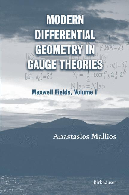 Modern Differential Geometry in Gauge Theories Maxwell Fields, Volume I
