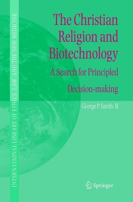 The Christian Religion and Biotechnology A Search for Principled Decision-making