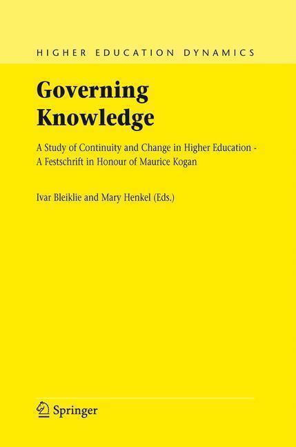 Governing Knowledge A Study of Continuity and Change in Higher Education - A Festschrift in Honour of Maurice Kogan