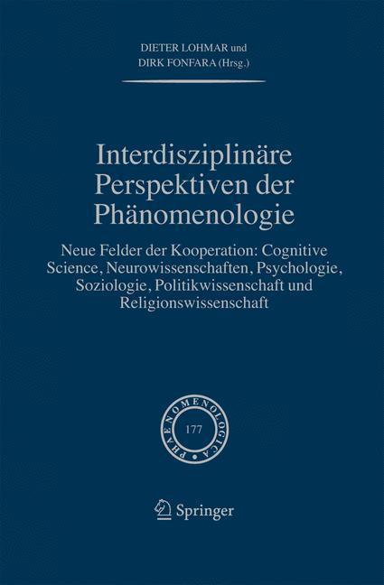 Interdisziplinäre Perspektiven der Phänomenologie Neue Felder der Kooperation: Cognitive Science, Neurowissenschaften, Psychologie, Soziologie, Politikwissenschaft und Religionswissenschaft