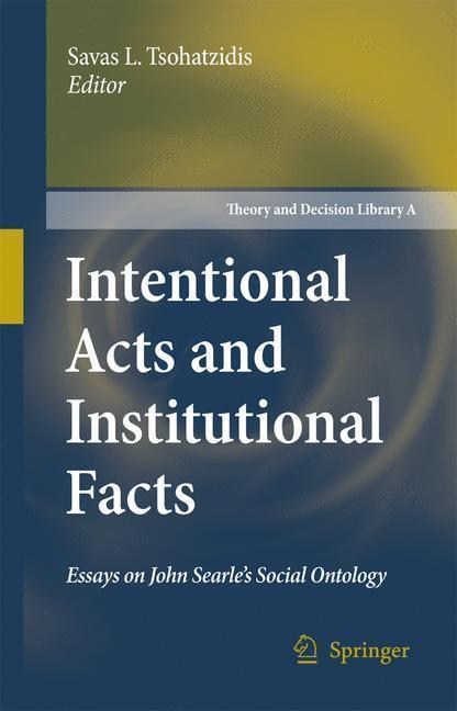 Intentional Acts and Institutional Facts Essays on John Searle's Social Ontology