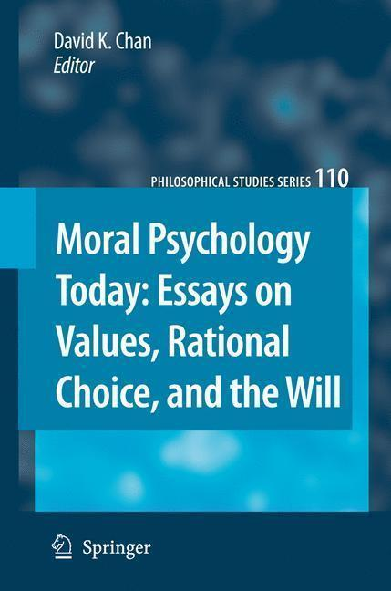 Moral Psychology Today Essays on Values, Rational Choice, and the Will