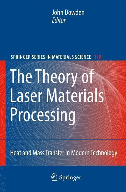 The Theory of Laser Materials Processing Heat and Mass Transfer in Modern Technology