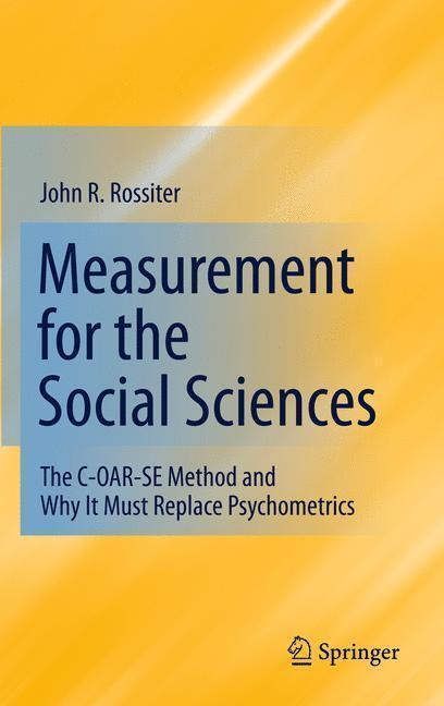 Measurement for the Social Sciences The C-OAR-SE Method and Why It Must Replace Psychometrics