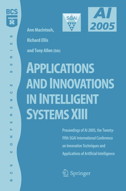 Applications and Innovations in Intelligent Systems XIII Proceedings of AI2005, the Twenty-fifth SGAI International Conference on Innovative Techniques and Applications of Artifical Intelligence