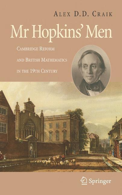 Mr Hopkins' Men Cambridge Reform and British Mathematics in the 19th Century