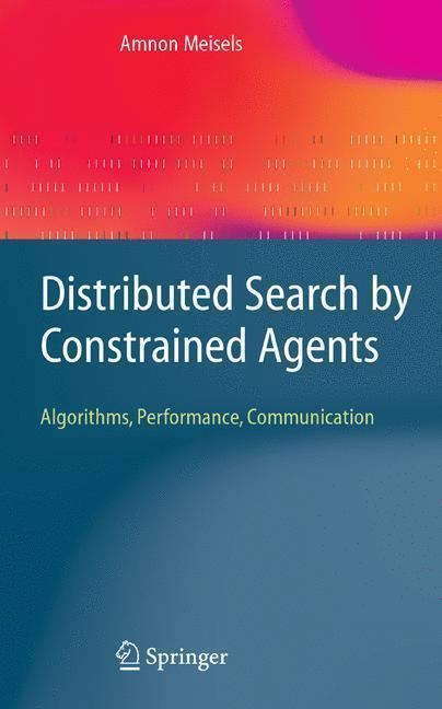 Distributed Search by Constrained Agents Algorithms, Performance, Communication