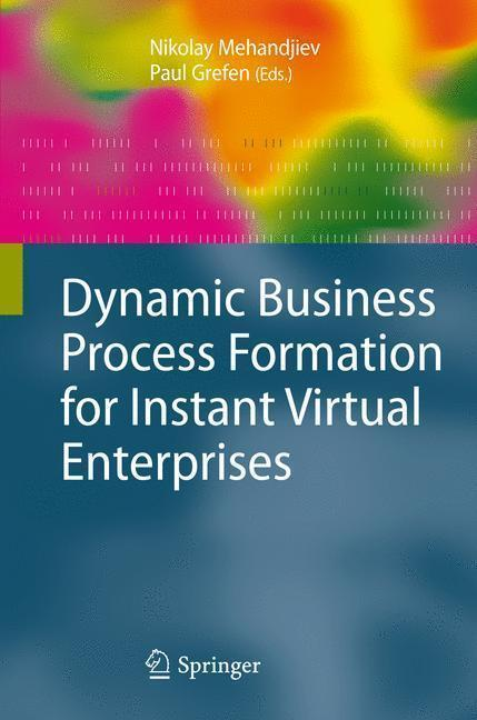 Dynamic Business Process Formation for Instant Virtual Enterprises The CrossWork Project (Advanced Information and Knowledge Processing)