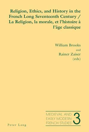 Religion, Ethics, and History in the French Long Seventeenth Century La Religion, la morale, et l'histoire a l'age classique