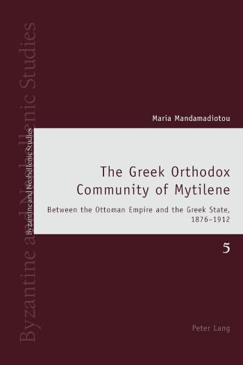 Greek Orthodox Community of Mytilene Between the Ottoman Empire and the Greek State, 1876-1912