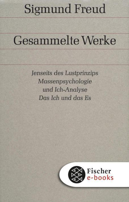 Jenseits des Lustprinzips / Massenpsychologie und Ich-Analyse / Das Ich und das Es Und andere Werke aus den Jahren 1920-1924