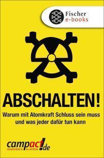Abschalten! Warum mit Atomkraft Schluss sein muss und was wir alle dafür tun können
