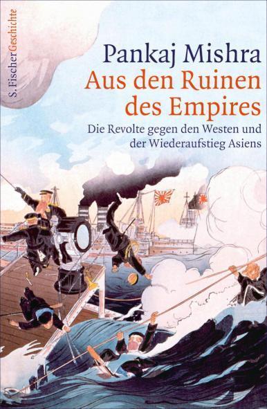 Aus den Ruinen des Empires Die Revolte gegen den Westen und der Wiederaufstieg Asiens