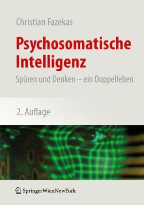 Psychosomatische Intelligenz Sp�ren und Denken - ein Doppelleben