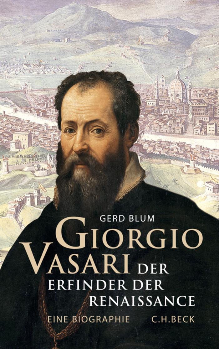 Giorgio Vasari Der Erfinder der Renaissance