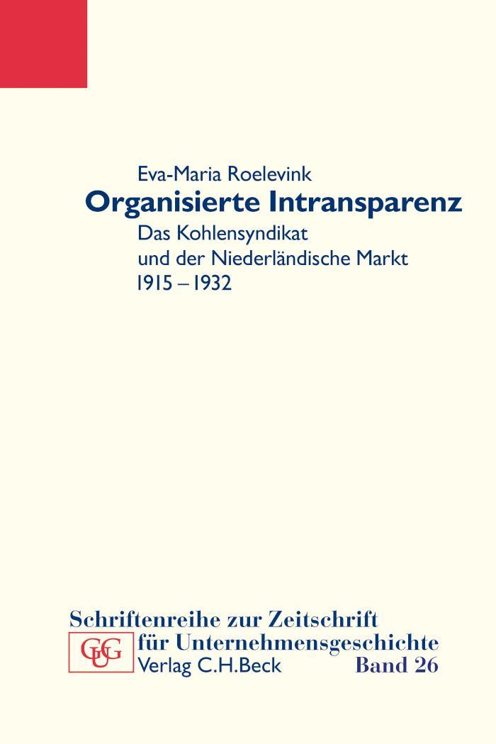 Organisierte Intransparenz Das Kohlensyndikat und der niederländische Markt 1915-1932