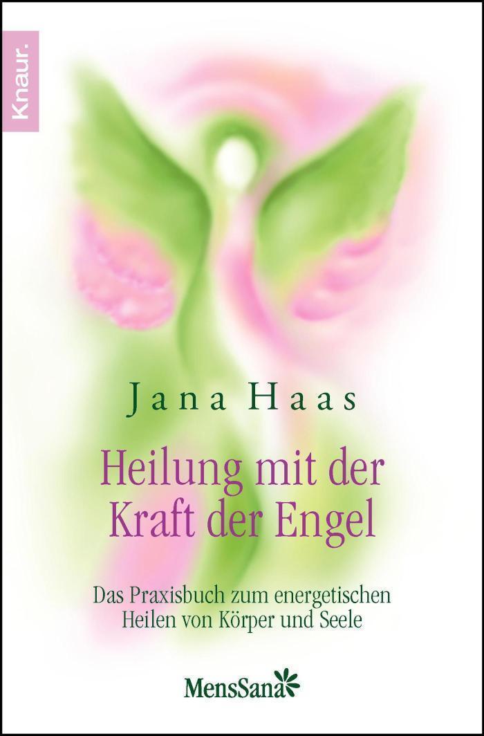 Heilung mit der Kraft der Engel Das Praxisbuch zum energetischen Heilen von Körper und Seele