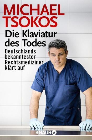 Die Klaviatur des Todes Deutschlands bekanntester Rechtsmediziner klärt auf