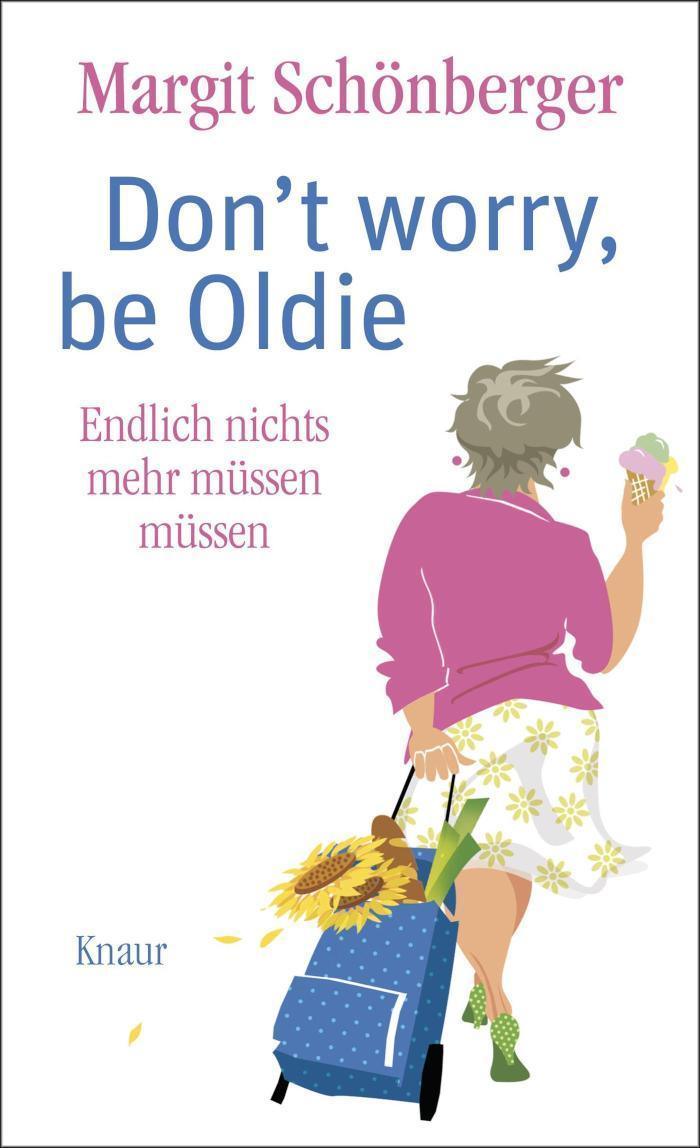 Don't worry, be Oldie Endlich nichts mehr müssen müssen