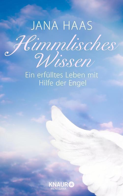Himmlisches Wissen Ein erfülltes Leben mit Hilfe der Engel