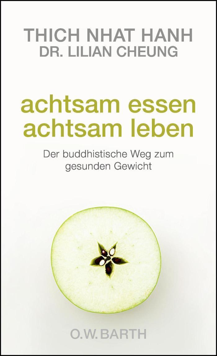Achtsam essen - achtsam leben Der buddhistische Weg zum gesunden Gewicht