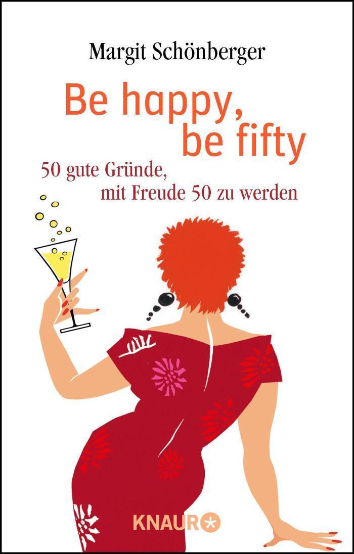 Be happy, be fifty 50 gute Gründe, mit Freude 50 zu werden