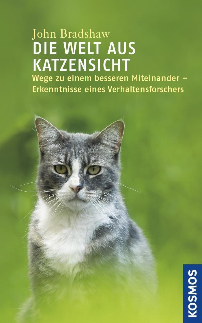 Die Welt aus Katzensicht Wege zu einem besseren Miteinander - Erkenntnisse eines Verhaltensforschers