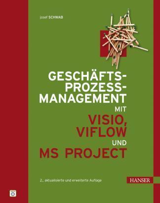 Geschäftsprozessmanagement mit Visio, ViFlow und MS Project. Prozessoptimierung als Projekt