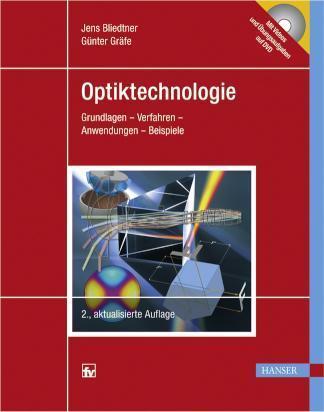Optiktechnologie Grundlagen, Verfahren, Anwendungen, Beispiele