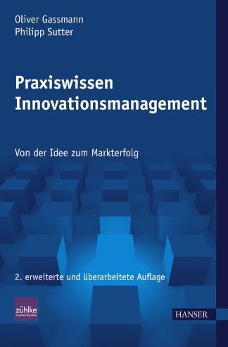 Praxiswissen Innovationsmanagement Von der Idee zum Markterfolg