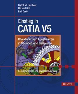 Einstieg in CATIA V5 Objektorientiert konstruieren in Übungen und Beispielen