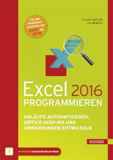 Excel 2016 programmieren Abläufe automatisieren, (Office-)Add-ins und Anwendungen entwickeln