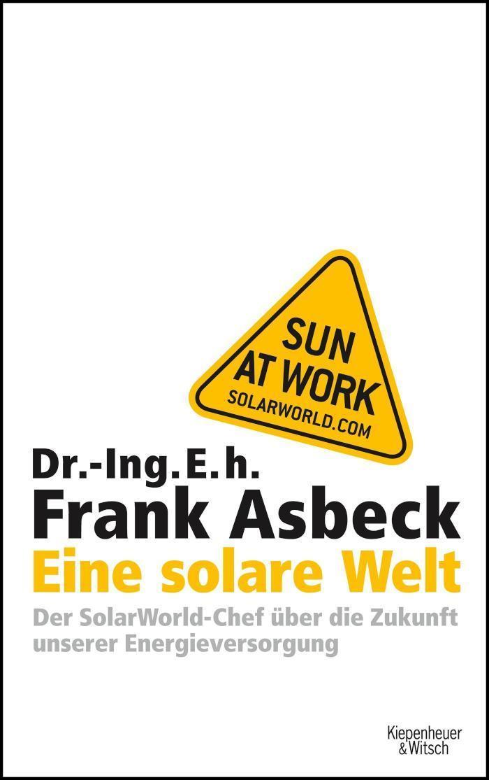 Eine solare Welt Der SolarWorld-Chef über die Zukunft unserer Engergievesorgung