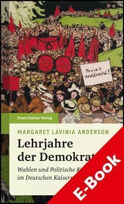 Lehrjahre der Demokratie Wahlen und politische Kultur im Deutschen Kaiserreich