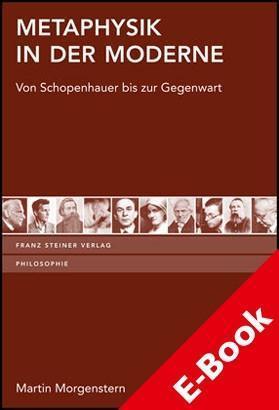 Metaphysik in der Moderne Von Schopenhauer bis zur Gegenwart
