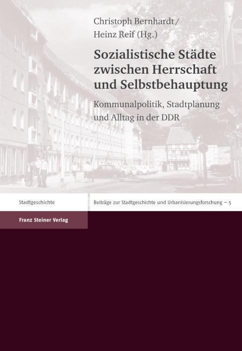 Sozialistische Städte zwischen Herrschaft und Selbstbehauptung Kommunalpolitik, Stadtplanung und Alltag in der DDR