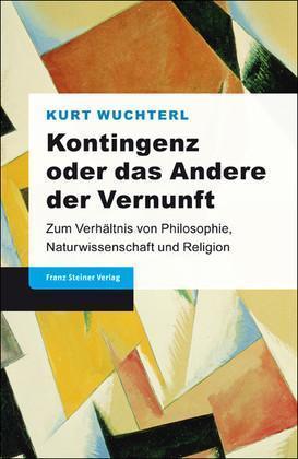 Kontingenz oder das Andere der Vernunft Zum Verhältnis von Philosophie, Naturwissenschaft und Religion