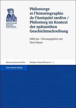 Philostorge et l'historiographie de l'Antiquité tardive / Philostorg im Kontext der spätantiken Geschichtsschreibung