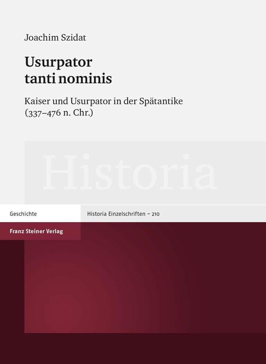 Usurpator tanti nominis Kaiser und Ursupator in der Spätantike (337-476 n. Chr.)