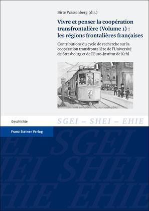 Vivre et penser la coopération transfrontalière. Vol. 1: Les régions frontalières françaises Contributions du cycle de recherche sur la coopération transfrontalière de l'Université de Strasbourg et de l'Euro-Institut de Kehl
