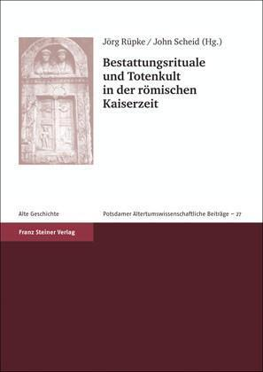 Bestattungsrituale und Totenkult in der römischen Kaiserzeit / Rites funéraires et culte des morts aux temps impériales