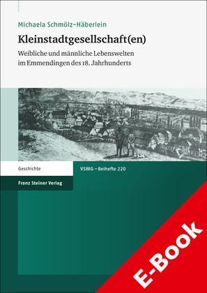 Kleinstadtgesellschaft(en) Weibliche und männliche Lebenswelten im Emmendingen des 18. Jahrhunderts