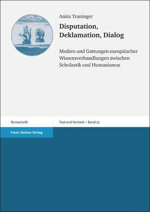 Disputation, Deklamation, Dialog Medien und Gattungen europäischer Wissensverhandlungen zwischen Scholastik und Humanismus