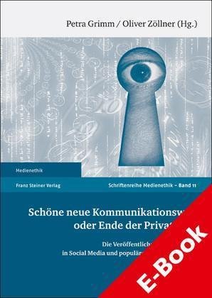 Schöne neue Kommunikationswelt oder Ende der Privatheit? Die Veröffentlichung des Privaten in Social Media und populären Medienformaten