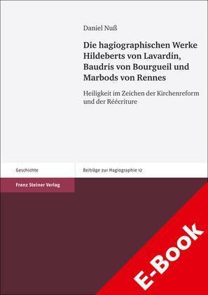 Die hagiographischen Werke Hildeberts von Lavardin, Baudris von Bourgueil und Marbods von Rennes Heiligkeit im Zeichen der Kirchenreform und der Réécriture