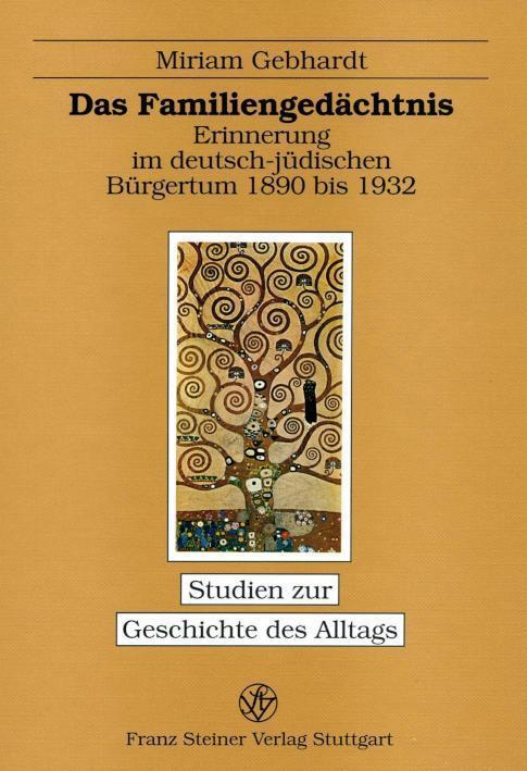 Das Familiengedächtnis Erinnerung im deutsch-jüdischen Bürgertum 1890 bis 1932