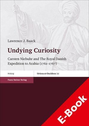 Undying Curiosity Carsten Niebuhr and The Royal Danish Expedition to Arabia 1761-1767